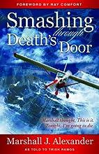 Smashing Through Death's Door by Marshall J.…