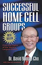 Successful Home Cell Groups by Paul Yonggi…