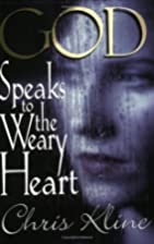 God Speaks to the Weary Heart by Chris Kline