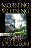 C. H. Spurgeon: Morning by Morning: (A Pure Gold Classic) (Pure Gold Classics)