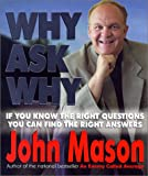 Mason, John: Why Ask Why: If You Know the Right Questions -- You Can Find the Right Answers
