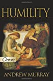 Murray, Andrew: Humility: The Fear Of The Lord Is THe Instruction Of Wisdom, And Before Honor Is Humility, Proverbs 15 33