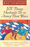 Comfort, Ray: 101 Things Husbands Do to Annoy Their Wives