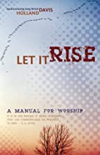 Let It Rise: A Manual for Worship by Holland…