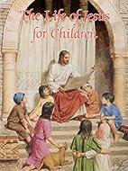 The Life of Jesus by Sister Karen Cavanaugh