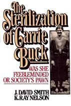The Sterilization of Carrie Buck by J. David…