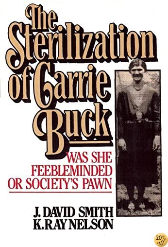 Sterilization of Carrie Buck: Was She Feebleminded or Society's Pawn?