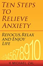 Ten steps to relieve anxiety : refocus,…