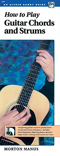 how-to-play-guitar-chords-and-strums-a-beginning-guitar-course-to-quickly-learn-chords-and-strum-techniques-handy-guide-alfred-handy-guide-series