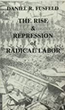 The Rise & Repression of Radical Labor in…