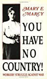 Marcy, Mary E.: You Have No Country: Workers Struggle Against War