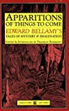 Bellamy, Edward: Apparitions Of Things To Come: Edward Bellamy's Tales Of Mystery & Imagination