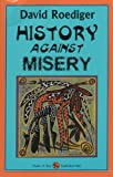 Roediger, David: History Against Misery