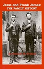 Jesse and Frank James: The Family History by…