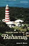 Moore, James: Pelican Guide to the Bahamas
