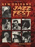 Smith, Michael: New Orleans Jazz Fest: A Pictorial History