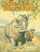 Daddy, There's a Hippo in the Grapes by…