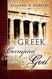 How Greek Philosophy Corrupted the Christian…