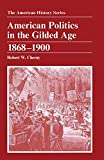Cherny, Robert W.: American Politics in the Gilded Age 1868-1900 (American History Series)