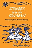 Kyung, Chung Hyun: Struggle to Be the Sun Again: Introducing Asian Women's Theology