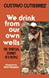 Gutierrez, Gustavo: We Drink from Our Own Wells: The Spiritual Journey of a People