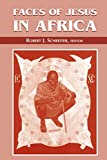 Schreiter, Robert J.: Faces of Jesus in Africa