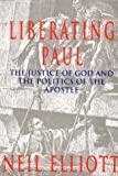 Elliott, Neil: Liberating Paul: The Justice of God and the Politics of the Apostle