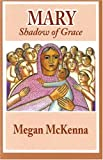 McKenna, Megan: Mary: Shadow of Grace