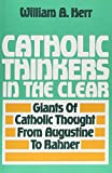 Herr, William: Catholic Thinkers in the Clear: Giants of Catholic Thought from Augustine to Rahner