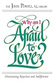 Powell, John: Why Am I Afraid to Love?: Overcoming Rejection and Indifference