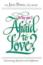Why Am I Afraid to Love?: Overcoming…