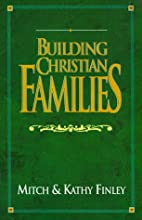 Building Christian Families by Mitch Finley