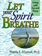 Let Your Spirit Breathe: Living With Joy and…