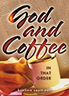 God and Coffee: In That Order by Kristina…
