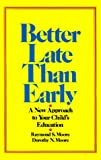 Raymond S. Moore: Better Late Than Early: A New Approach to Your Child's Education