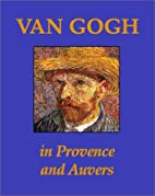 Van Gogh in Provence and Auvers by Bogomila…
