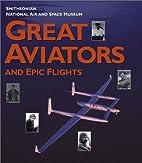 Great Aviators and Epic Flights by Von…