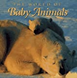 Hodgson, Bryan: The World of Baby Animals