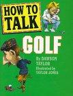 How to Talk Golf by Dawson Taylor