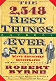 Byrne, Robert: The 2548 Best Things Anybody Ever Said