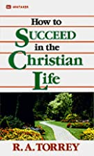 How to Succeed in the Christian Life by R.…