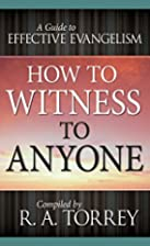 How to Witness to Anyone by R. A. Torrey