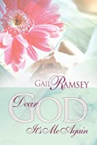 Dear God Its Me Again by Gail Ramsey