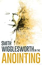Wigglesworth on the Anointing by Smith…