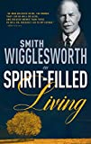 Wigglesworth, Smith: Smith Wigglesworth on Spirit-Filled Living