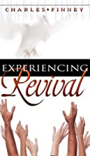 Experiencing Revival by Charles G. Finney