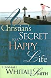 Smith, Hannah W.: A Christian's Secret To A Happy Life