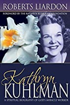 Kathryn Kuhlman: A spiritual biography of…