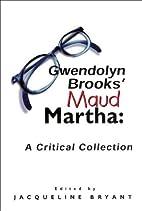 Gwendolyn Brooks' Maud Martha: A Critical…