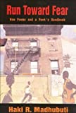 Madhubuti, Haki R.: Run Toward Fear: New Poems and a Poet&#39;s Handbook